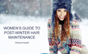 WOMEN'S GUIDE TO POST-WINTER HAIR MAINTENANCE